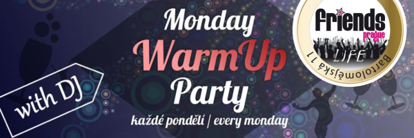 Friends Prague - WarmUp Party every Monday