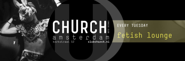 Every Tuesday from 8pm the fetish party at Club Church Amsterdam