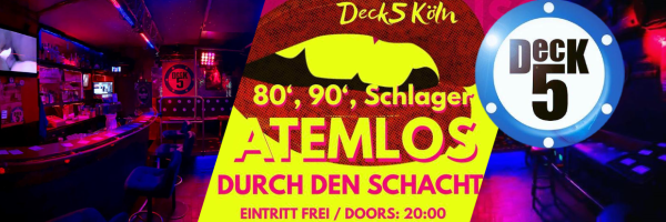 Atemlos durch den Schacht @ Deck5 - German Party hits meets Darkroom