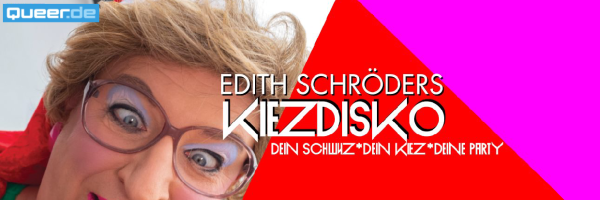 Edith Schröders Kiezdisko @ SchwuZ - Gay Pop Party in Berlin