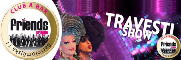 Travesti Drag Show @ Friends Gay Club in Prague: Every Thursday