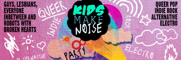 Kids make Noise - monthly party for gays and lesbians